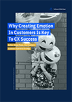 Why Creating Emotion in Customers is the Key to CX Success